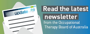 Read the latest newsletter from the Occupational Therapy Board of Australia